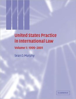 United States Practice in International Law: Volume 1, 1999-2001