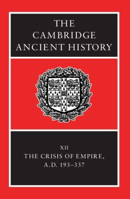 Cambridge Ancient History: Volume 12, The Crisis of Empire, AD 193-337