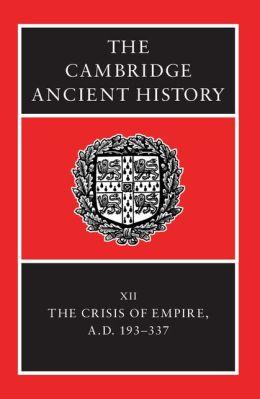 Cambridge Ancient History: Volume 12, The Crisis of Empire, AD 193-337