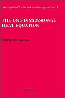 The One-Dimensional Heat Equation: Encyclopedia Of Mathematics And Its Applications