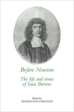 Before Newton: The Life and Times of Isaac Barrow