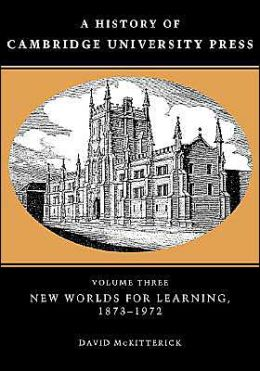 A History of Cambridge University Press, Volume 3: New Worlds for Learning, 1873-1972