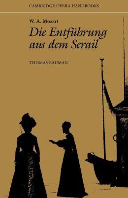 W. A. Mozart: Die Entfuhrung aus dem Serail (The Abduction from the Seraglio): (Cambridge Opera Handbooks Series)