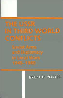 The USSR in Third World Conflicts: Soviet Arms and Diplomacy in Local Wars 1945-1980