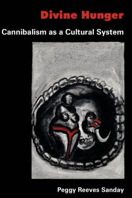 Divine Hunger: Cannibalism as a Cultural System