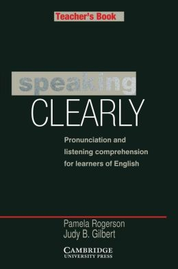Speaking Clearly Teacher's book: Pronunciation and Listening Comprehension for Learners of English