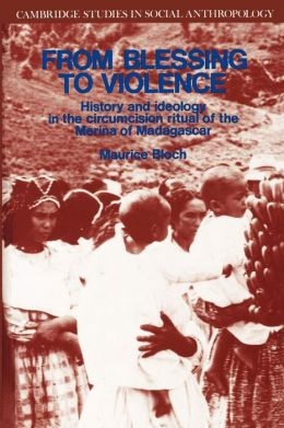 From Blessing to Violence: History and Ideology in the Circumcision Ritual of the Merina