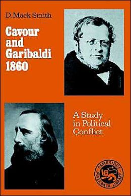 Cavour and Garibaldi 1860: A Study in Political Conflict