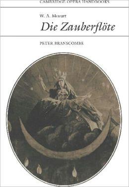 W. A. Mozart: Die Zauberflöte (The Magic Flute): (Cambridge Opera Handbooks Series)