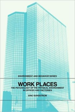 Work Places: The Psychology of the Physical Environment in Offices and Factories