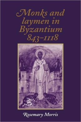 Monks and Laymen in Byzantium, 843-1118