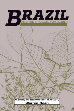 Brazil and the Struggle for Rubber: A Study in Environmental History