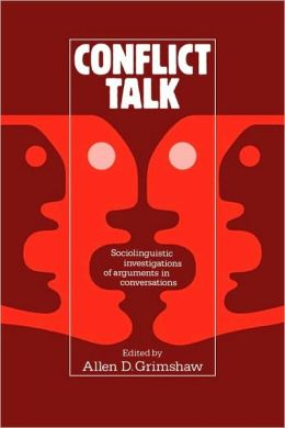 Conflict Talk: Sociolinguistic Investigations of Arguments in Conversations