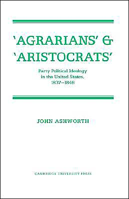 'Agrarians' and 'Aristocrats': Party Political Ideology in the United States, 1837-1846