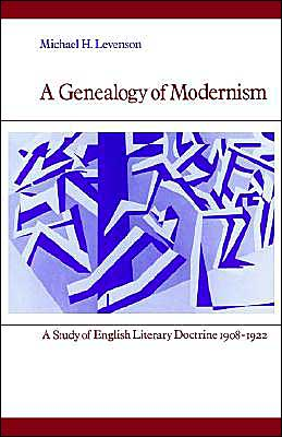A Genealogy of Modernism: A Study of English Literary Doctrine, 1908-1922