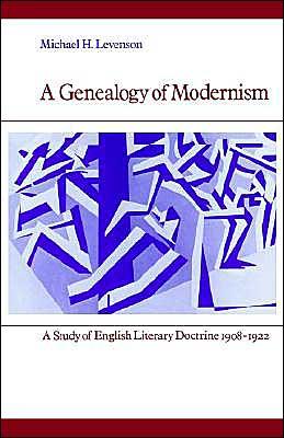 A Genealogy of Modernism: A Study of English Literary Doctrine, 1908-1922