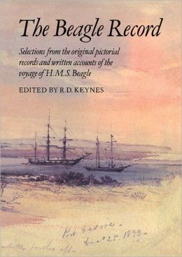 The Beagle Record: Selections from the Original Pictorial Records and Written Accounts of the Voyage of HMS Beagle
