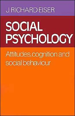 Social Psychology: Attitudes, Cognition and Social Behaviour