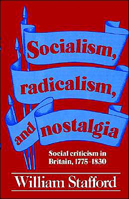 Socialism, Radicalism, and Nostalgia: Social Criticism in Britain, 1775-1830