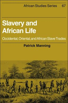 Slavery and African Life : Occidental, Oriental, and African Slave Trades