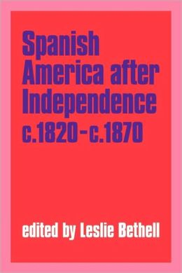 Spanish America after Independence, c.1820-c.1870