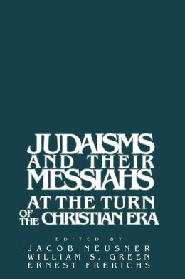 Judaisms and their Messiahs at the Turn of the Christian Era
