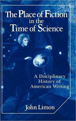 The Place of Fiction in the Time of Science: A Disciplinary History of American Writing