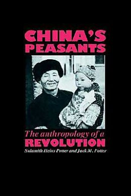 China's Peasants: The Anthropology of a Revolution
