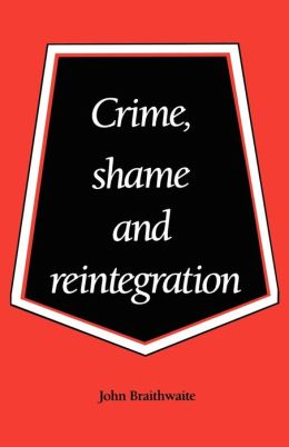 Crime, Shame and Reintegration