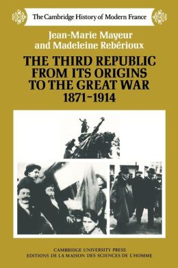 The Third Republic from its Origins to the Great War, 1871-1914