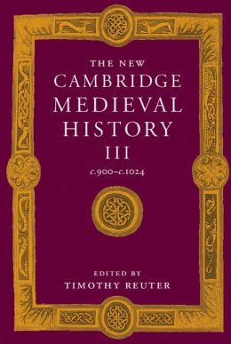 The New Cambridge Medieval History, Volume 3: c.900-c.1024