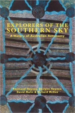Explorers of the Southern Sky: A History of Australian Astronomy