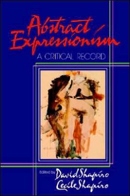 Abstract Expressionism: A Critical Record