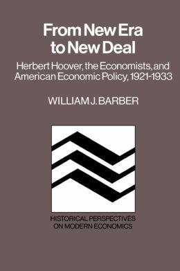From New Era to New Deal: Herbert Hoover, the Economists, and American Economic Policy, 1921-1933