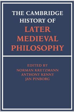 The Cambridge History of Later Medieval Philosophy: From the Rediscovery of Aristotle to the Disintegration of Scholasticism, 1100-1600