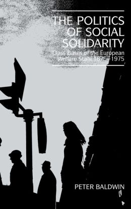 The Politics of Social Solidarity: Class Bases of the European Welfare State, 1875-1975