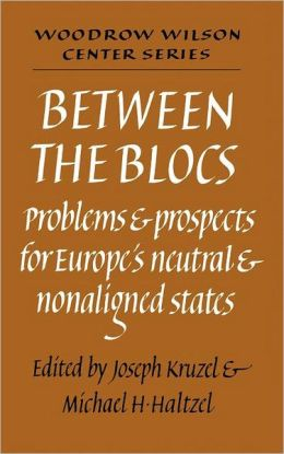 Between the Blocs: Problems and Prospects for Europe's Neutral and Nonaligned States