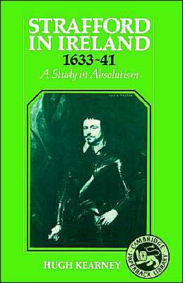 Strafford in Ireland 1633-1641: A Study in Absolutism