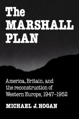 The Marshall Plan: America, Britain and the Reconstruction of Western Europe, 1947-1952