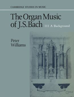 The Organ Music of J. S. Bach, Volume 3: A Background