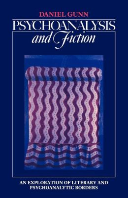 Psychoanalysis and Fiction: An Exploration of Literary and Psychoanalytic Borders
