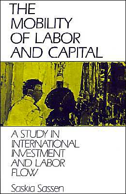 The Mobility of Labor and Capital: A Study in International Investment and Labor Flow