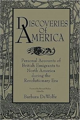 Discoveries of America: Personal Accounts of British Emigrants to North America during the Revolutionary Era