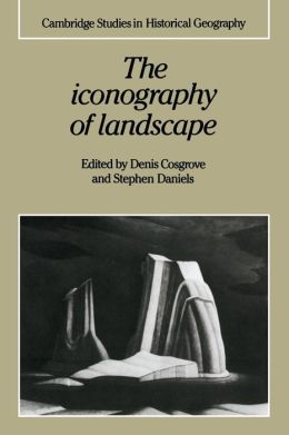 The Iconography of Landscape: Essays on the Symbolic Representation, Design and Use of Past Environments