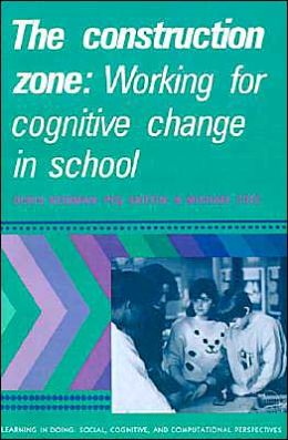 The Construction Zone: Working for Cognitive Change in School