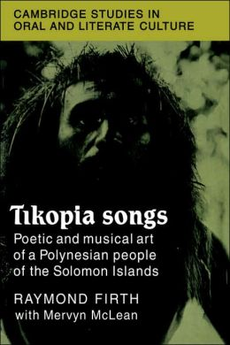 Tikopia Songs: Poetic and Musical Art of a Polynesian People of the Solomon Islands