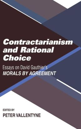 Contractarianism and Rational Choice: Essays on David Gauthier's Morals by Agreement