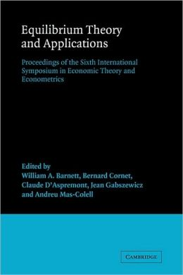 Equilibrium Theory and Applications: Proceedings of the Sixth International Symposium in Economic Theory and Econometrics
