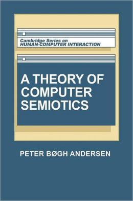 A Theory of Computer Semiotics: Semiotic Approaches to Construction and Assessment of Computer Systems