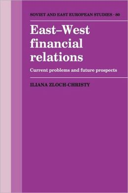 East-West Financial Relations: Current Problems and Future Prospects